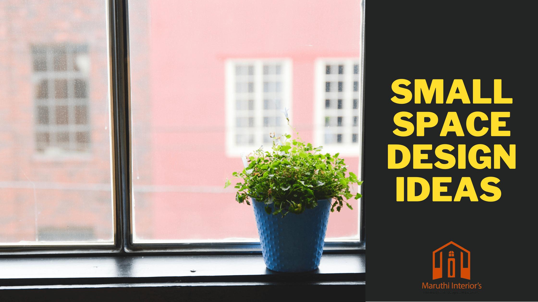 Small Space Design Ideas